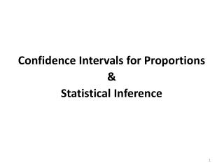 Confidence  Intervals for Proportions  &  Statistical Inference