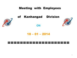 Meeting  with  Employees   of    Kanhangad     Division ON 18 – 01 – 2014 ====================