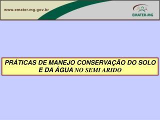 PRÁTICAS DE MANEJO CONSERVAÇÃO DO SOLO E DA ÁGUA  NO SEMI ARIDO