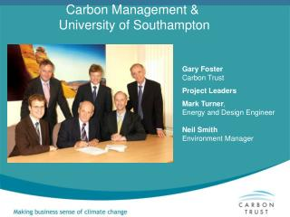 Gary Foster Carbon Trust Project Leaders Mark Turner ,     Energy and Design Engineer Neil Smith