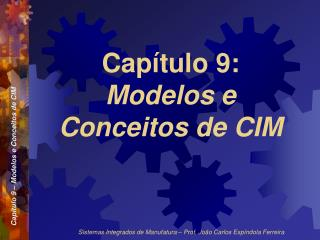 Capítulo 9: Modelos e Conceitos de CIM