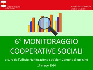 6° MONITORAGGIO COOPERATIVE SOCIALI a cura dell'Ufficio Pianificazione Sociale – Comune di Bolzano
