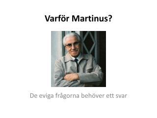 Varför Martinus?