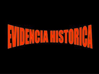 EVIDENCIA HISTORICA
