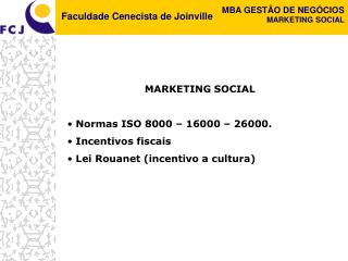 MARKETING SOCIAL  Normas ISO 8000 – 16000 – 26000.  Incentivos fiscais