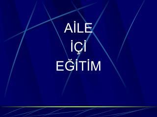 AILE  I I EGITIM