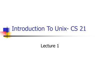 Introduction To Unix- CS 21