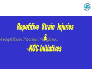 Repetitive  Strain  Injuries & KOC Initiatives