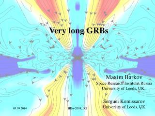 Maxim Barkov Space Research Institute, Russia University of Leeds, UK,  Serguei Komissarov
