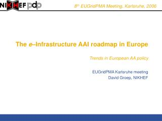 The  e �Infrastructure AAI roadmap in Europe Trends in European AA policy