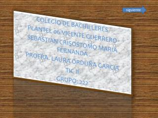 COLEGIO DE BACHILLERES  PLANTEL 06 VICENTE GUERRERO  SEBASTIAN CRISOSTOMO MARIA FERNANDA