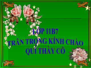 LỚP 11B7  TRÂN TRỌNG KÍNH CHÀO  QUÍ THẦY CÔ