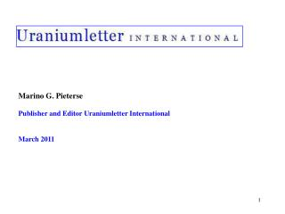 Marino G. Pieterse Publisher and Editor Uraniumletter International March 2011