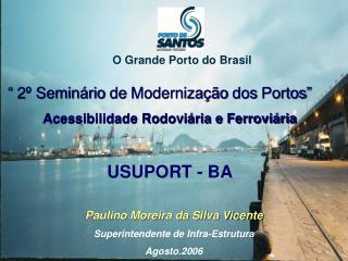 Paulino Moreira da Silva Vicente Superintendente de Infra-Estrutura Agosto.2006