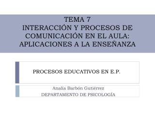 TEMA 7 INTERACCIÓN Y PROCESOS DE COMUNICACIÓN EN EL AULA: APLICACIONES A LA ENSEÑANZA