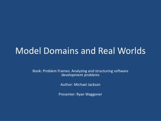 Model Domain and Real Worlds