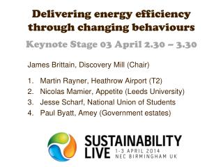Delivering energy efficiency  through changing behaviours Keynote Stage 03 April 2.30 – 3.30