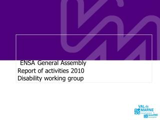ENSA General Assembly  Report of activities 2010 Disability working group
