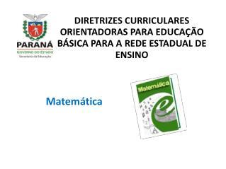 DIRETRIZES CURRICULARES ORIENTADORAS PARA EDUCAÇÃO BÁSICA PARA A REDE ESTADUAL DE ENSINO