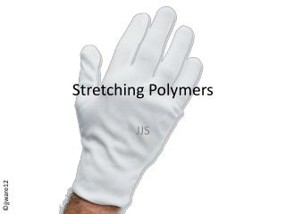 Stretching Polymers