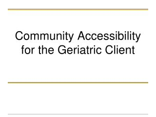 Community Accessibility for the Geriatric Client