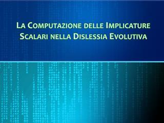 La Computazione delle Implicature Scalari nella Dislessia Evolutiva