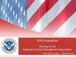 DHS Acquisition Briefing for the  National Contract Management Association