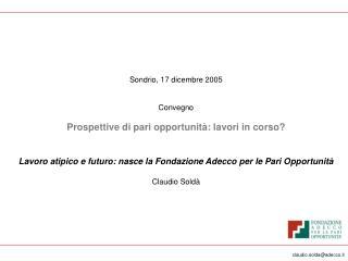 Sondrio, 17 dicembre 2005 Convegno Prospettive di pari opportunità: lavori in corso?