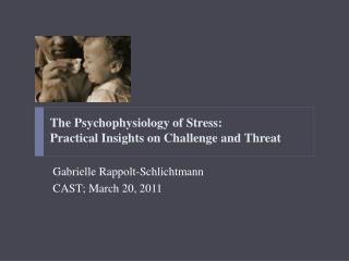 The Psychophysiology of Stress:  Practical Insights on Challenge and Threat