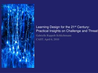 Learning Design for the 21 st  Century: Practical Insights on Challenge and Threat