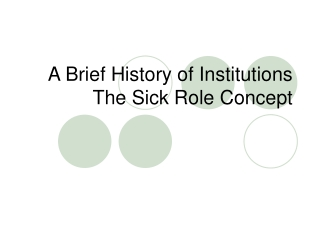 A Brief History of Institutions The Sick Role Concept