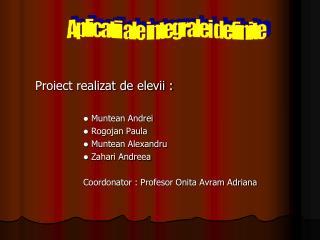 Proiect realizat de elevii : Muntean Andrei  Rogojan Paula Muntean Alexandru Zahari Andreea