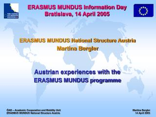 ERASMUS MUNDUS National Structure Austria Martina Bergler Austrian experiences with the