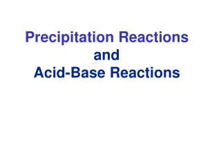 Precipitation Reactions and Acid-Base Reactions