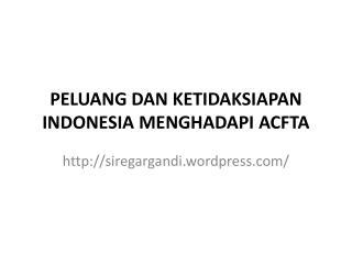 PELUANG DAN KETIDAKSIAPAN INDONESIA MENGHADAPI ACFTA