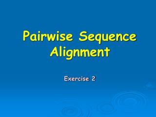 Pairwise Sequence Alignment Exercise 2