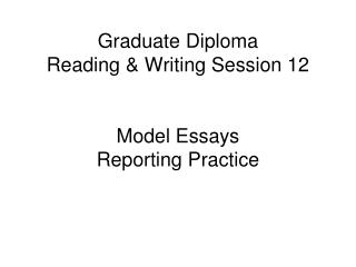 Graduate Diploma Reading & Writing Session 12 Model Essays Reporting Practice