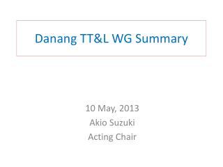 Danang TT&L  WG Summary