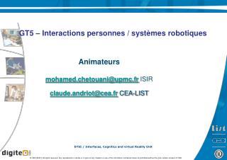 Animateurs mohamed.chetouani@upmc.fr  ISIR claude.andriot@cea.fr  CEA-LIST