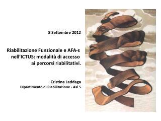 8 Settembre 2012 Riabilitazione Funzionale e AFA-s  nell'ICTUS: modalità di accesso