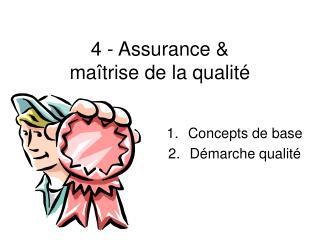 4 - Assurance &  maîtrise de la qualité