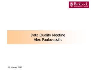 Data Quality Meeting Alex Poulovassilis