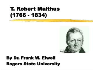 T. Robert Malthus 1766 - 1834
