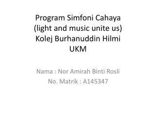 Program  Simfoni Cahaya (light and music unite us) Kolej Burhanuddin Hilmi UKM