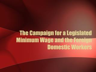 The Campaign for a Legislated Minimum Wage and the Foreign Domestic Workers