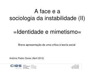 A face e a  sociologia da  instabilidade  (II ) = Identidade  e  mimetismo =