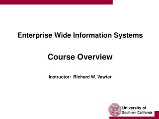 Enterprise Wide Information Systems Course Overview Instructor:  Richard W. Vawter