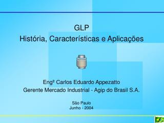 GLP Hist�ria, Caracter�sticas e Aplica��es