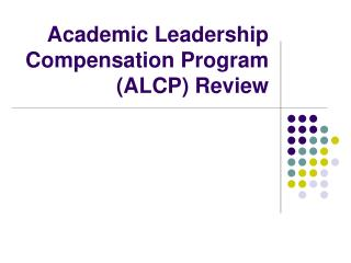 Academic Leadership Compensation Program (ALCP) Review