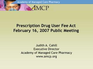 Prescription Drug User Fee Act February 16, 2007 Public Meeting